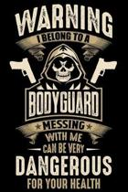 Warning I Belong To a Bodyguard Messing with Me can Be Very Dangerous For Your Health