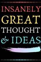 Insanely Great Thoughts & Ideas: Perfect Gag Gift (100 Pages, Blank Notebook, 6 x 9) (Cool Notebooks) Paperback