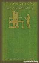 The Autobiography of Benjamin Franklin (Illustrated + Active TOC)