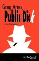 Greg Aries, Public Dick