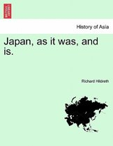 Japan, as It Was, and Is.