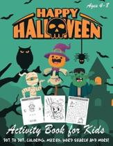 Happy Halloween Activity Book for Kids: Kids Halloween Book - A Fun Book Filled With Dot to Dot, Coloring, Mazes, Word Search and More - Boys, Girls a