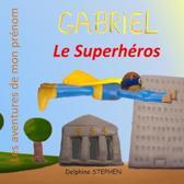 Gabriel le Superh�ros: Les aventures de mon pr�nom