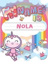 My Name is Nola: Personalized Primary Tracing Book / Learning How to Write Their Name / Practice Paper Designed for Kids in Preschool a