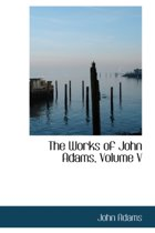 The Works of John Adams, Volume V