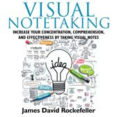 Visual Notetaking: Increase your Concentration, Comprehension, and Effectiveness by Taking Visual Notes