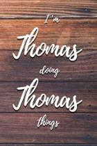I'm Thomas Doing Thomas Things: 6x9'' Lined Notebook/Journal Funny Gift Idea