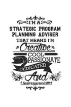I'm A Strategic Program Planning Adviser That Means I'm Creative Cool Passionate Dedicated And Underappreciated