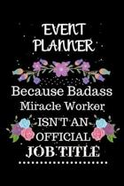 Event planner Because Badass Miracle Worker Isn't an Official Job Title: Lined Journal Notebook Gift for Event planner. Notebook / Diary / Thanksgivin