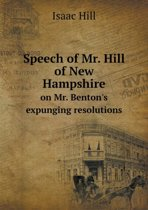 Speech of Mr. Hill of New Hampshire on Mr. Benton's Expunging Resolutions