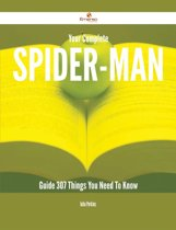 Your Complete Spider-Man Guide - 307 Things You Need To Know