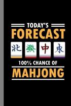 Today's Forecast 100% Chance Of Mahjong: Tile Based Game Gift For Players Gift For (6''x9'') Lined Notebook To Write In