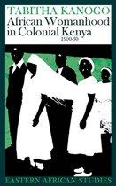 African Womanhood In Colonial Kenya
