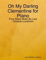 Oh My Darling Clementine for Piano - Pure Sheet Music By Lars Christian Lundholm