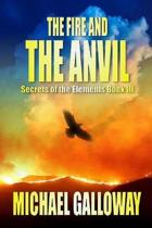 The Fire and the Anvil (Secrets of the Elements Book III)