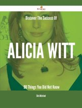 Discover The Success Of Alicia Witt - 90 Things You Did Not Know