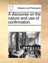A Discourse on the Nature and Use of Confirmation