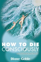 How to Die Consciously: Secrets from Beyond the Veil