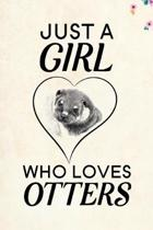 Just A Girl Who Loves Otters: Blank Lined Journal Notebook, 6'' x 9'', otter journal, otter notebook, Ruled, Writing Book, Notebook for otter lovers,