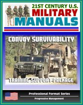 21st Century U.S. Military Manuals: Convoy Survivability Training Support Package - Defense Against Improvised Explosive Devices (IED) and Roadside Bombs (Professional Format Series)