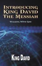Introducing King David The Messiah: Walking WIth God