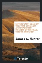 Letters Upon Some of the More Common and Important Diseases of the Head, Throat and Chest