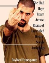 The 'bad Boys Roam Across Roads of Unrivaled Desire' Series Anthology