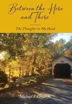Between the Here and There: The Thoughts in My Head