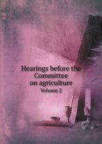 Hearings Before the Committee on Agriculture Volume 2