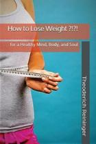 How to Lose Weight ?!?!