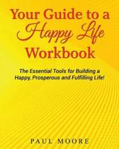 Your Guide to a Happy Life Workbook
