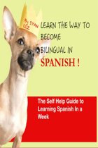 Spanish : Learn the way to become bilingual in Spanish: The self help guide to learn Spanish in a week. 10 X YOUR SPANISH