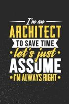 I'm An Architect To Save Time Let's Just Assume I'm Always Right