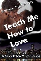 Teach Me How To Love