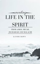 Unveiling Life in the Spirit From Amos, Micah, Zechariah and Malachi