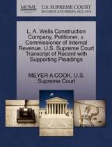 L. A. Wells Construction Company, Petitioner, V. Commissioner of Internal Revenue. U.S. Supreme Court Transcript of Record with Supporting Pleadings