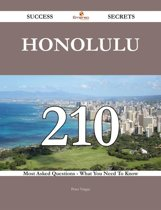 Honolulu 210 Success Secrets - 210 Most Asked Questions On Honolulu - What You Need To Know