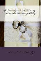 If Marriage Is A Ministry......What Are We Doing Wrong?