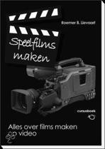 Speelfilms maken : een cursusboek voor theorie en praktijk van scenario tot montage : voor amateur filmmakers op elk niveau die betere videofilms willen maken