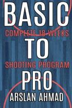 Basic to Pro: Fundamentals of Basketball 18 Weeks Shooting Program - Complete Sh