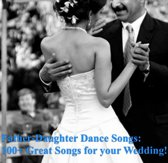 Father-Daughter Dance Songs: 100+ Great Songs for your Wedding!!