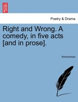 Right and Wrong. a Comedy, in Five Acts [And in Prose].