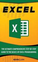 Excel: The Ultimate Comprehensive Step-By-Step Guide to the Basics of Excel Programming