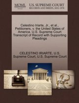 Celestino Iriarte, Jr., Et Al., Petitioners, V. the United States of America. U.S. Supreme Court Transcript of Record with Supporting Pleadings