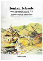 Ionian Islands: A Guide to Genealogical Sources in Corfu and the Other Ionian Islands, Including a Transcript of Graves from British C