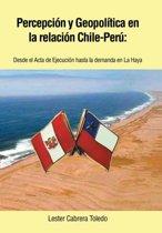 Percepcion y Geopolitica En La Relacion Chile-Peru