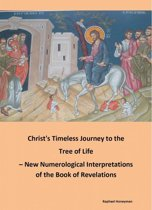 Christ's Timeless Journey to the Tree of Life – New Numerological Interpretations of the Book of Revelations