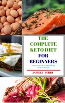 The complete Keto Diet for beginners: Your essential Keto Bible to living the Keto lifestyle