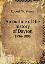 An Outline of the History of Dayton 1796-1896