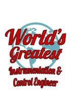 World's Greatest Instrumentation & Control Engineer: Funny Instrumentation & Control Engineer Notebook, Instrumentation And Control Engineer Journal G